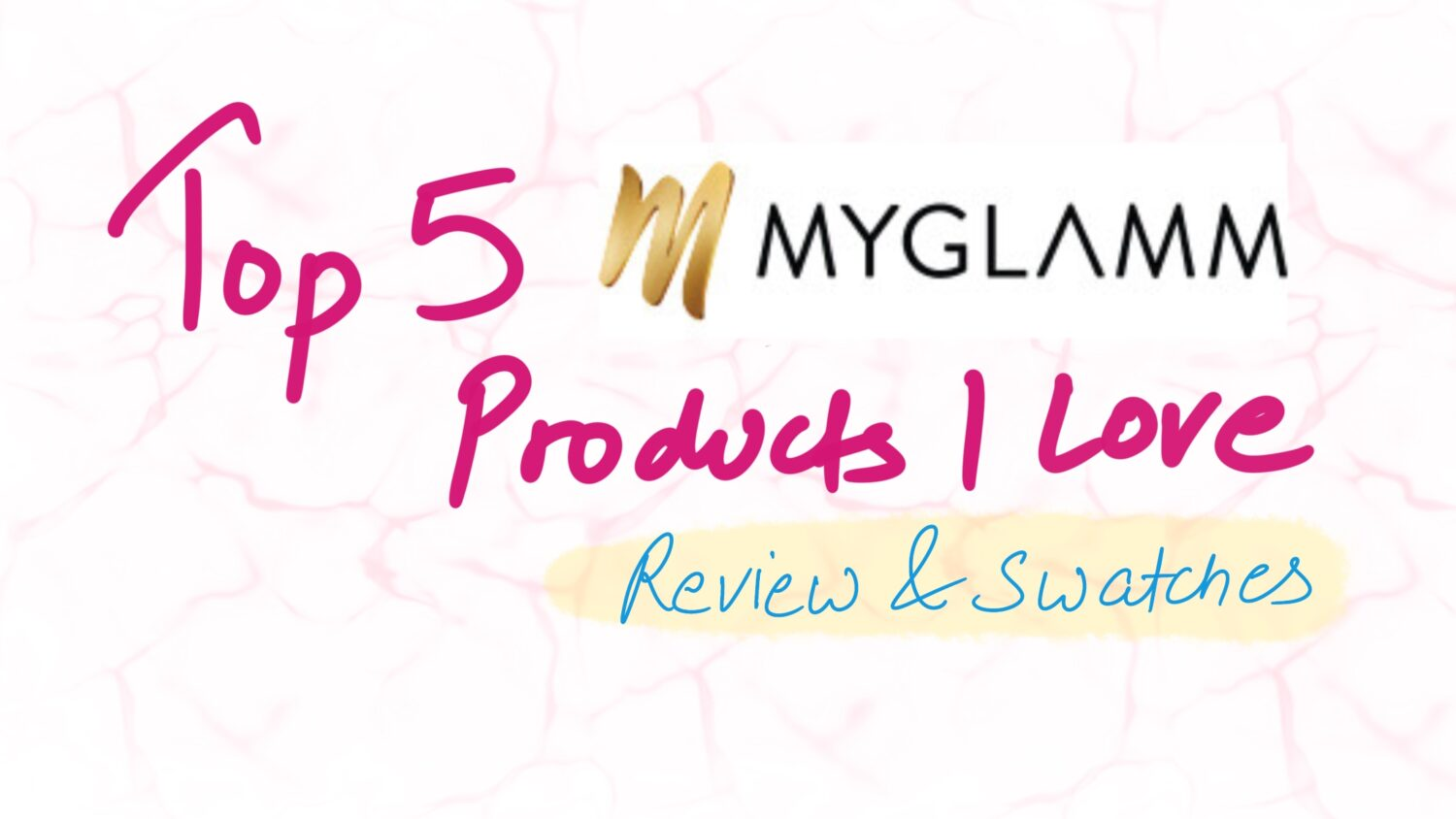 Top 5 MyGlamm Products I Love – Review and Swatches