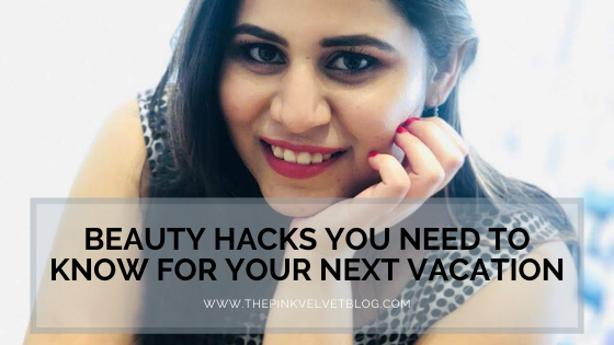 Beauty Hacks You Need to Know for Your Next Vacation