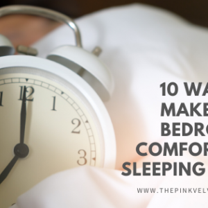 10 Ways to Make Your Bedroom a Comfortable Sleeping Space
