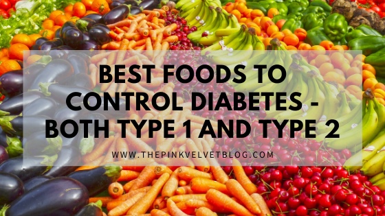 Best Foods to Control Diabetes – Both Type 1 and Type 2
