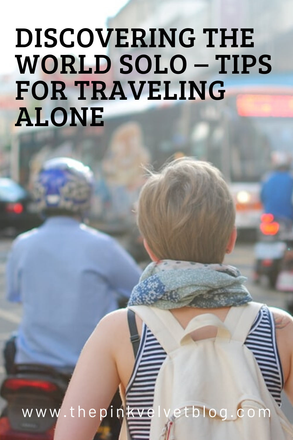 Discovering the World Solo – Tips for Traveling Alone