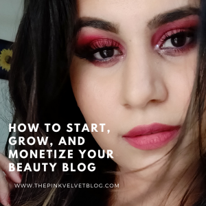 How to Start a Blog – Grow and Monetize your Beauty Blog