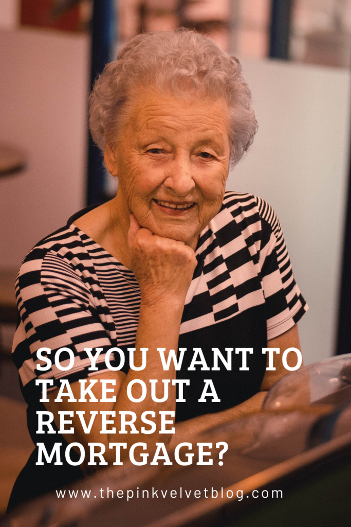 So You Want To Take Out A Reverse Mortgage?