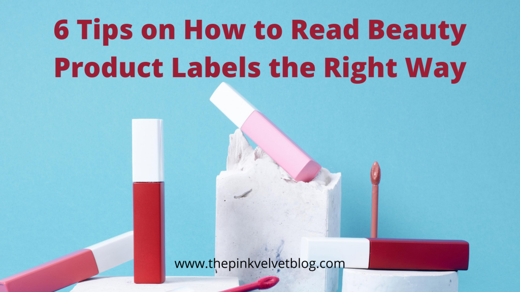 6 Tips for Better Understanding on How to Read Beauty Product Labels - The Pink Velvet Blog
